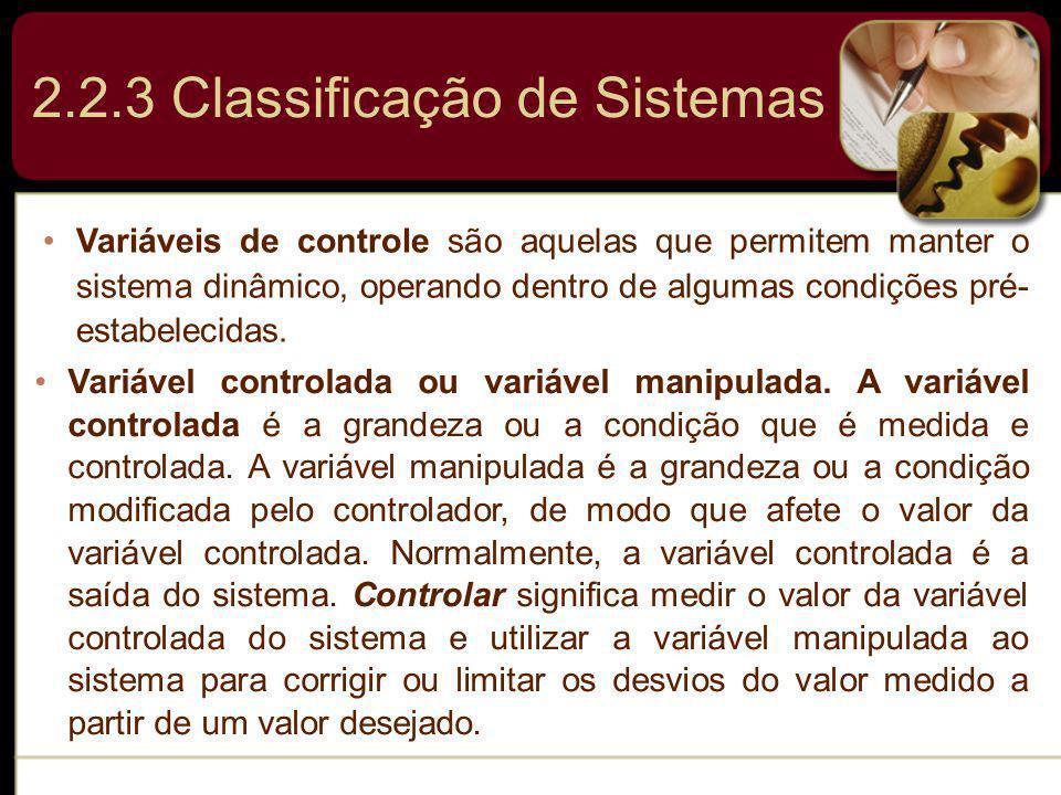 2.2.3 Classificação de Sistemas Variáveis de controle são aquelas que permitem manter o sistema dinâmico, operando dentro de algumas condições pré- es
