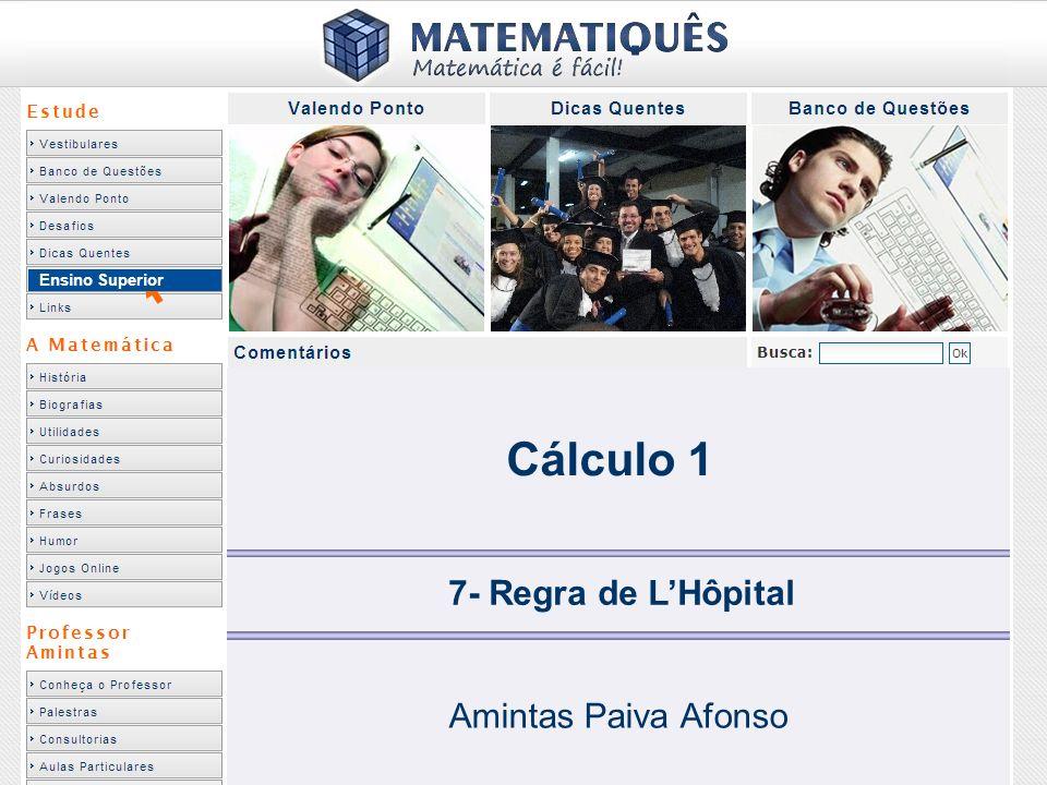 Ensino Superior Cálculo 1 7- Regra de LHôpital Amintas Paiva Afonso