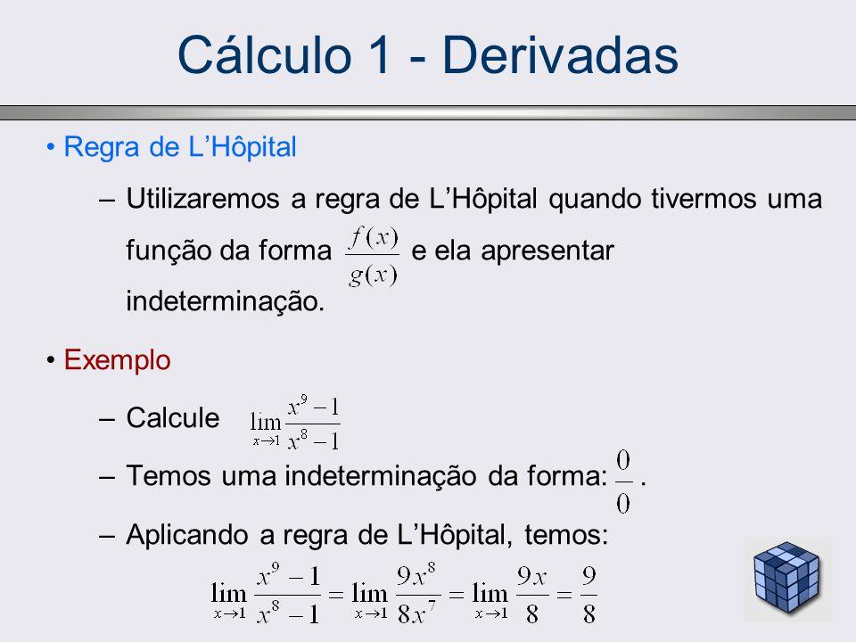 Regra de LHôpital –Utilizaremos a regra de LHôpital quando tivermos uma função da forma e ela apresentar indeterminação. Exemplo –Calcule –Temos uma i
