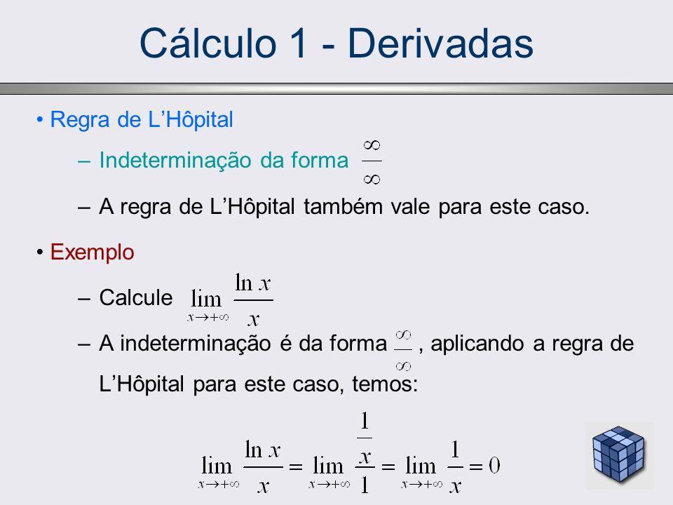 Regra de LHôpital –Indeterminação da forma –Quando temos que calcular um limite da forma f(x) g(x) quando x tende a a, ou a +, ou a -, e ocorre uma indeterminação da forma, isto é, lim f(x) = 1 e lim g(x) =, devemos primeiro calcular o logaritmo natural de ambos os membros da igualdade y = f(x) g(x).