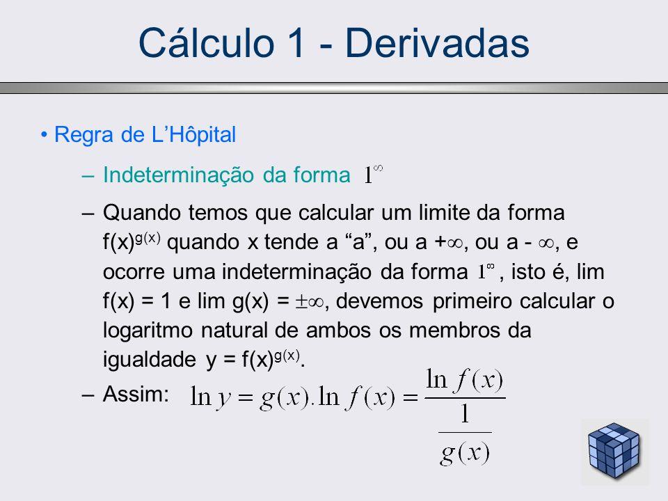Cálculo 1 - Derivadas –Temos então que: –e: e, portanto, ocorre agora uma indeterminação da forma.