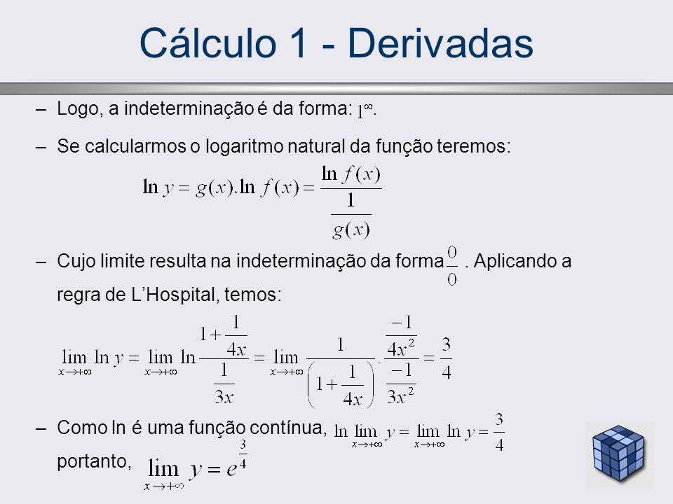 Cálculo 1 - Derivadas Regra de LHôpital –Indeterminação da forma Transformamos esta indeterminação em uma do tipo ou: Exemplo –Calcule –Aplicando reiteradamente a regra de LHôpital, temos:, portanto,