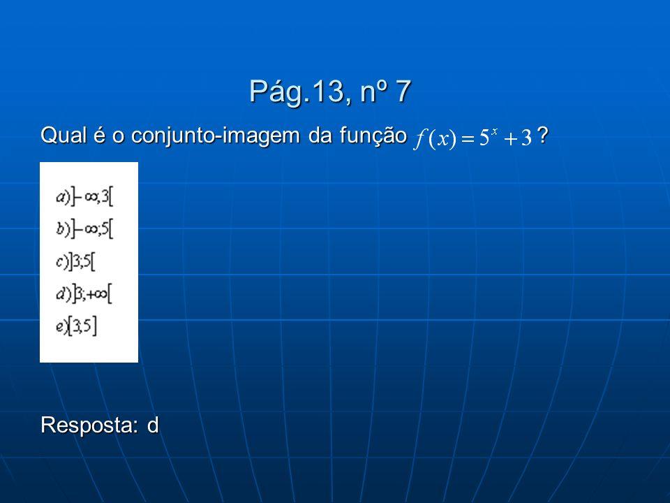 Pág.13, nº 7 Qual é o conjunto-imagem da função ? Resposta: d