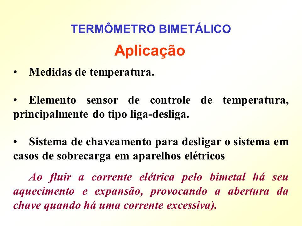 TERMÔMETRO BIMETÁLICO Medidas de temperatura. Elemento sensor de controle de temperatura, principalmente do tipo liga-desliga. Sistema de chaveamento