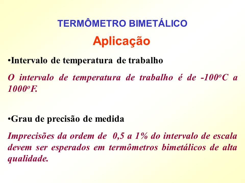 TERMÔMETRO BIMETÁLICO Intervalo de temperatura de trabalho O intervalo de temperatura de trabalho é de -100 o C a 1000 o F. Grau de precisão de medida
