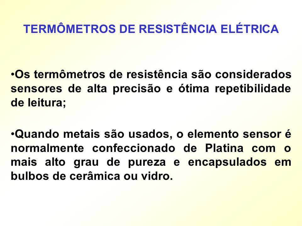 Os termômetros de resistência são considerados sensores de alta precisão e ótima repetibilidade de leitura; Quando metais são usados, o elemento senso