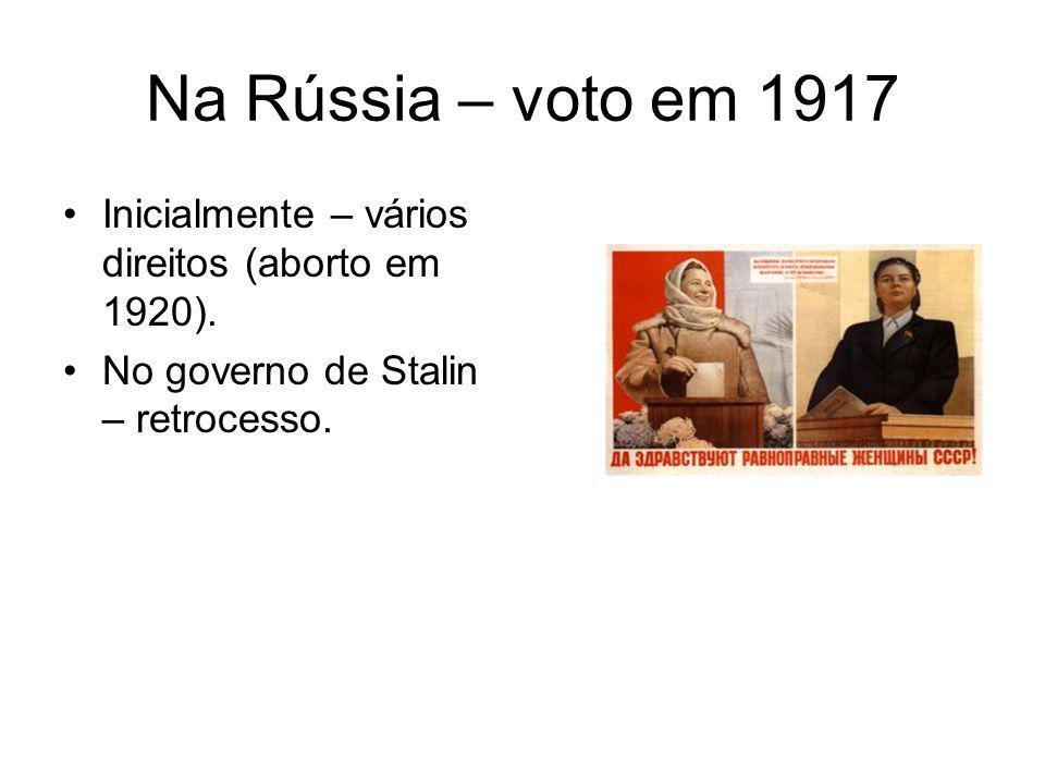 Na Rússia – voto em 1917 Inicialmente – vários direitos (aborto em 1920). No governo de Stalin – retrocesso.