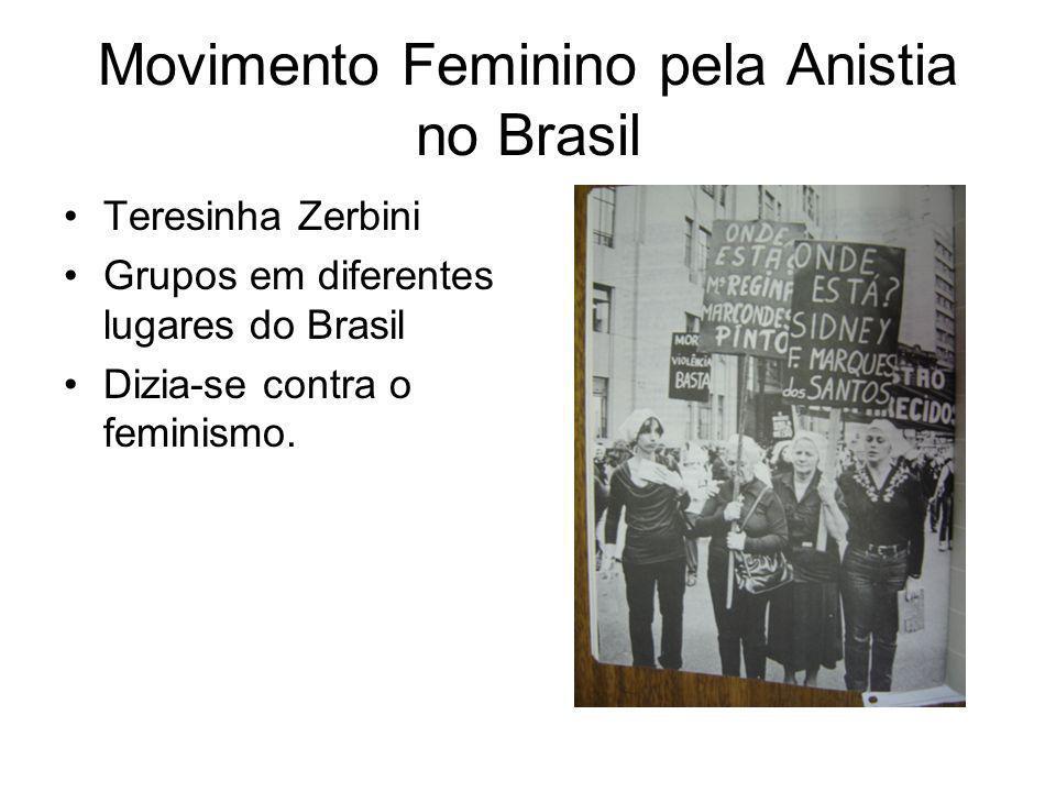 Movimento Feminino pela Anistia no Brasil Teresinha Zerbini Grupos em diferentes lugares do Brasil Dizia-se contra o feminismo.