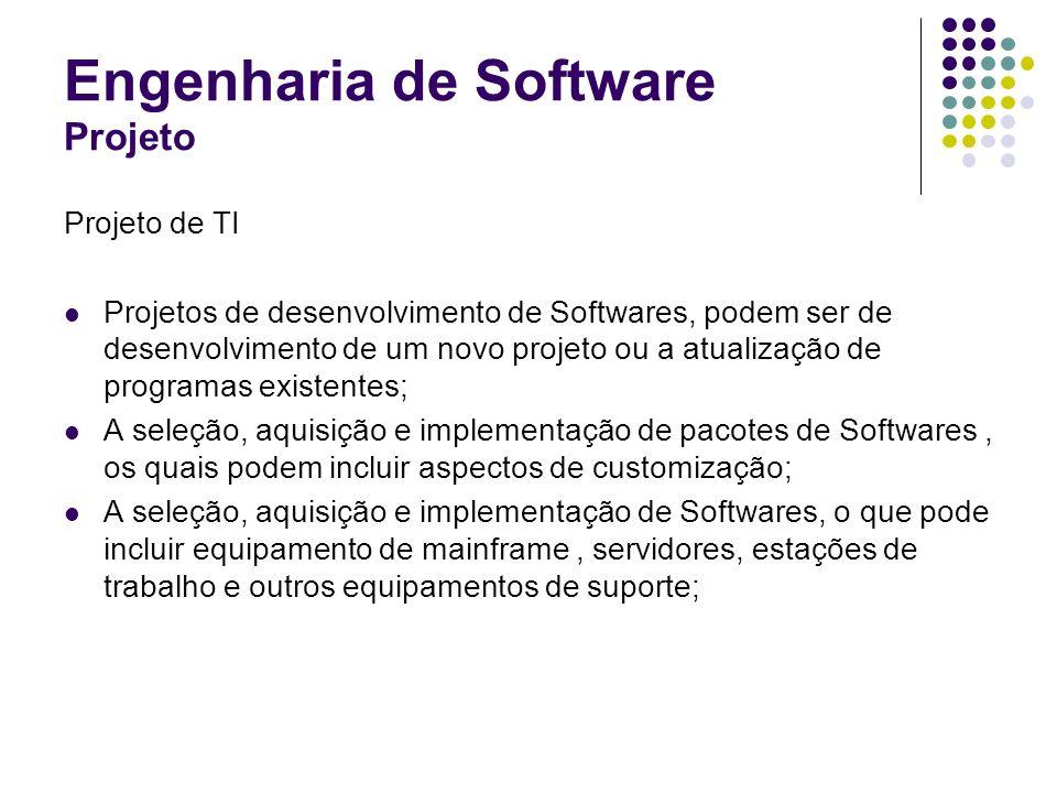 Engenharia de Software Projeto Projeto de TI Projetos de desenvolvimento de Softwares, podem ser de desenvolvimento de um novo projeto ou a atualizaçã