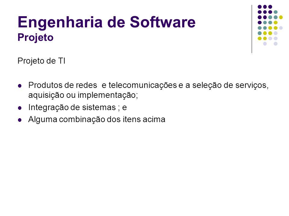 Engenharia de Software Projeto Projeto de TI Produtos de redes e telecomunicações e a seleção de serviços, aquisição ou implementação; Integração de s