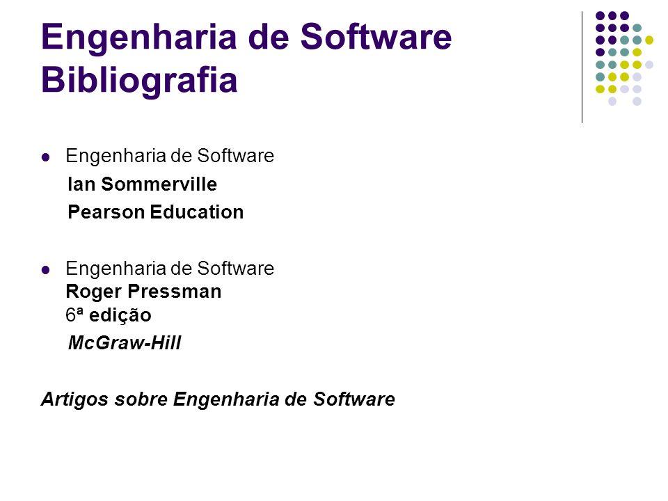 Engenharia de Software Bibliografia Engenharia de Software Ian Sommerville Pearson Education Engenharia de Software Roger Pressman 6ª edição McGraw-Hi