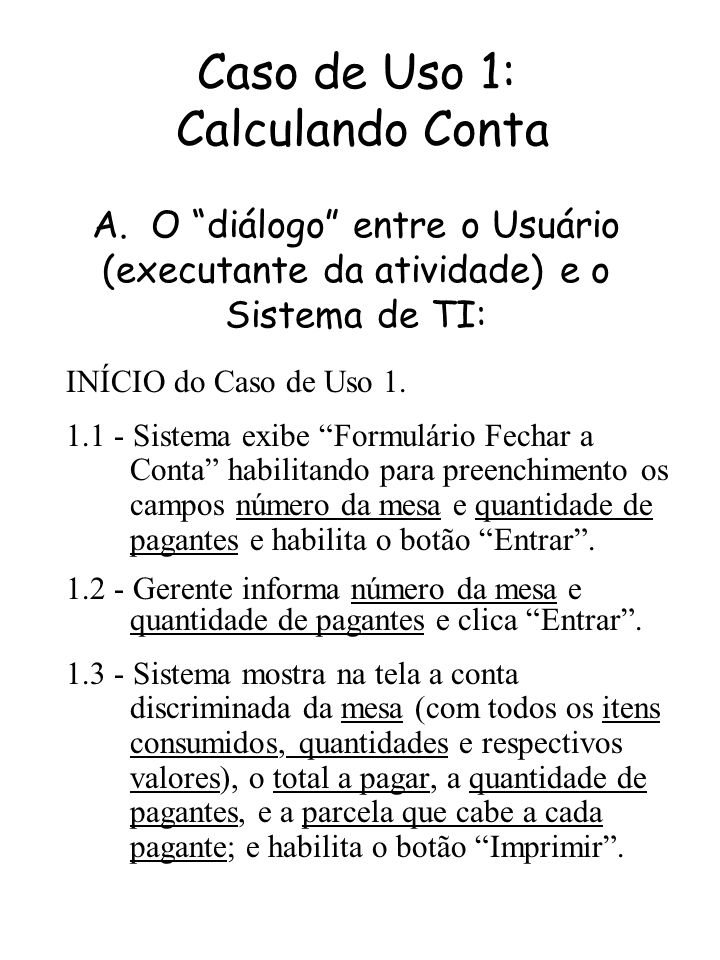 Caso de Uso 1: Calculando Conta A. O diálogo entre o Usuário (executante da atividade) e o Sistema de TI: INÍCIO do Caso de Uso 1. 1.1 - Sistema exibe