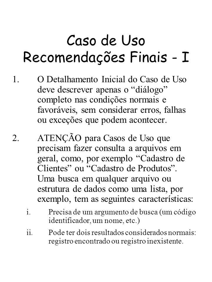 Caso de Uso Recomendações Finais - I 1.O Detalhamento Inicial do Caso de Uso deve descrever apenas o diálogo completo nas condições normais e favoráve
