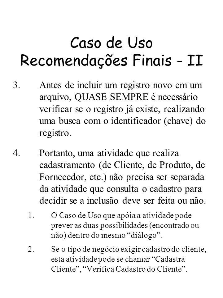 Caso de Uso Recomendações Finais - II 3.Antes de incluir um registro novo em um arquivo, QUASE SEMPRE é necessário verificar se o registro já existe,