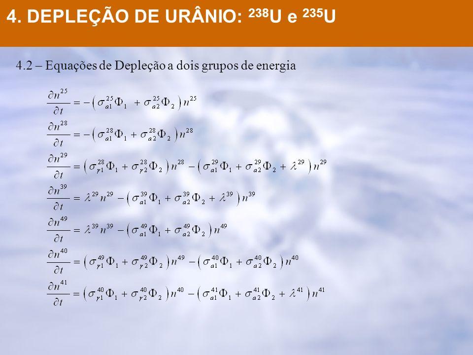 4.2 – Equações de Depleção a dois grupos de energia 4. DEPLEÇÃO DE URÂNIO: 238 U e 235 U