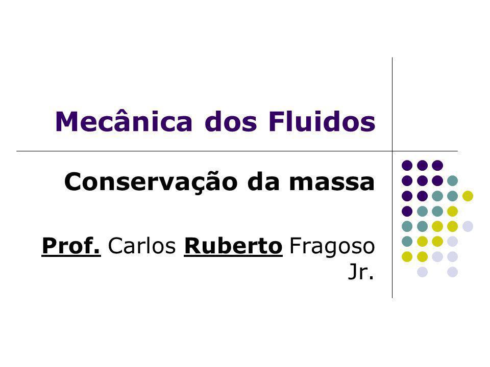 Mecânica dos Fluidos Conservação da massa Prof. Carlos Ruberto Fragoso Jr.