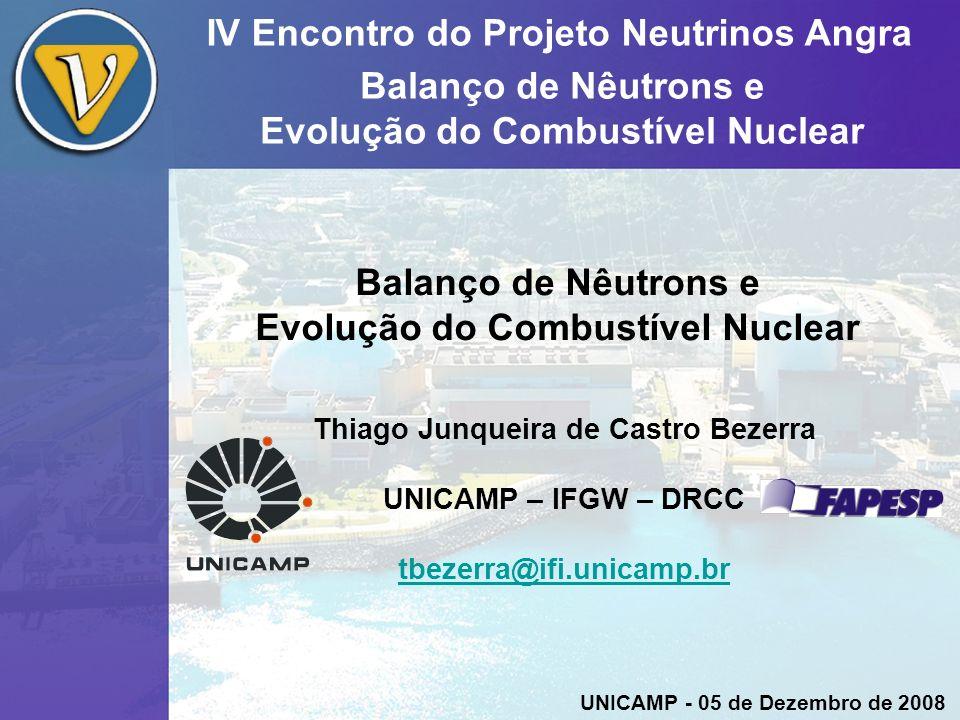 Problema Nêutrons Evolução Espectros IV Encontro do Projeto Neutrinos Angra Balanço de Nêutrons e Evolução do Combustível Nuclear Thiago J.