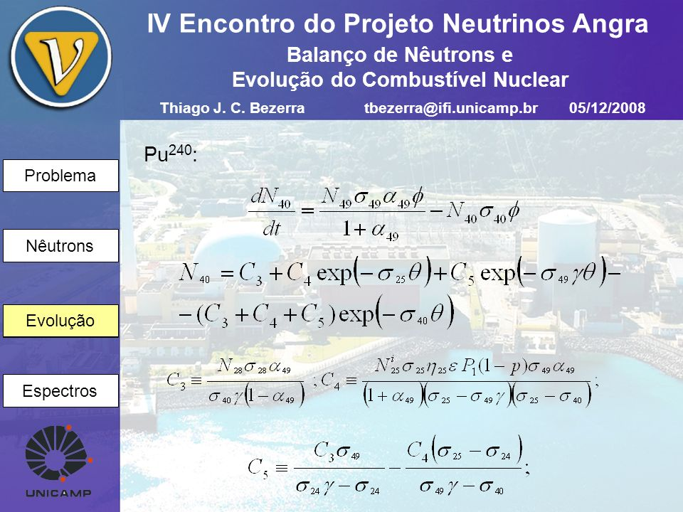 Problema Nêutrons Evolução Espectros IV Encontro do Projeto Neutrinos Angra Evolução Pu 240 : Thiago J. C. Bezerratbezerra@ifi.unicamp.br05/12/2008 Ba
