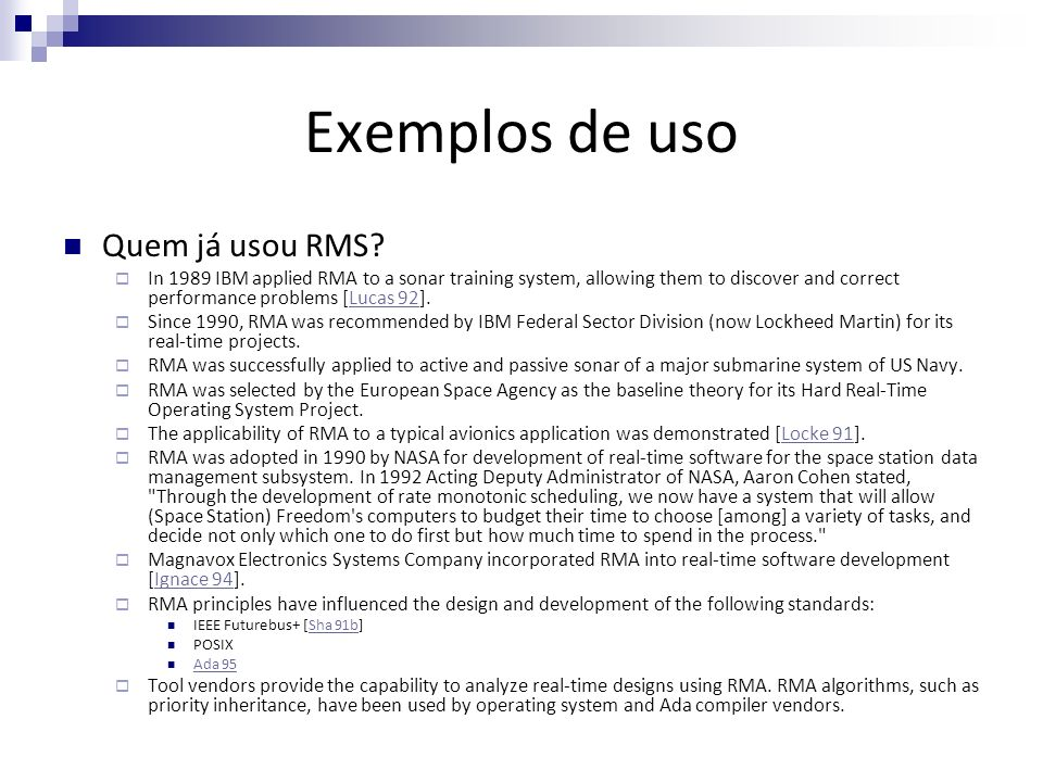 Exemplos de uso Quem já usou RMS? In 1989 IBM applied RMA to a sonar training system, allowing them to discover and correct performance problems [Luca