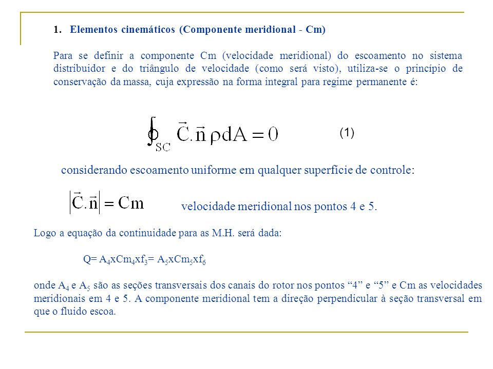 1. Elementos cinemáticos (Componente meridional - Cm) Para se definir a componente Cm (velocidade meridional) do escoamento no sistema distribuidor e