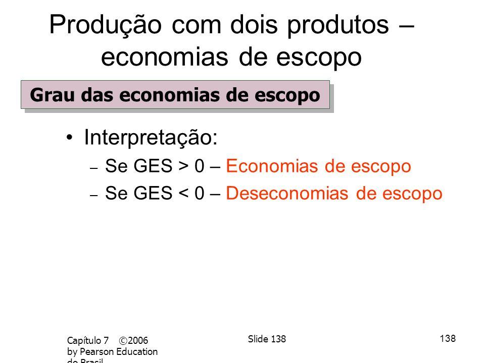 137 Capítulo 7 ©2006 by Pearson Education do Brasil Slide 137 Grau das economias de escopo –O grau das economias de escopo mede a economia de custos p