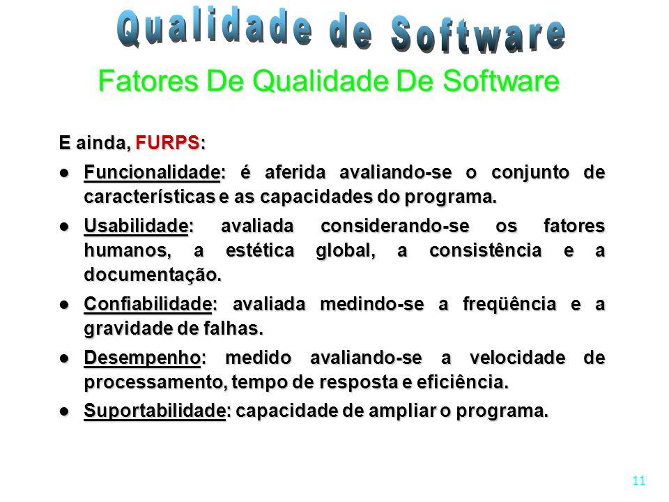 11 E ainda, FURPS: Funcionalidade: é aferida avaliando-se o conjunto de características e as capacidades do programa. Funcionalidade: é aferida avalia