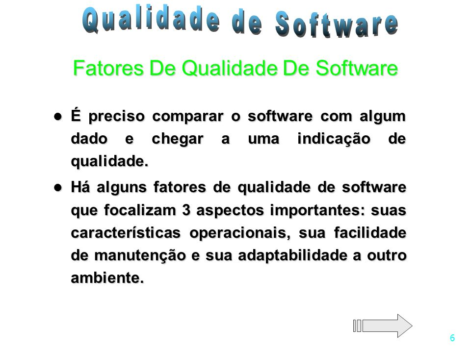 6 É preciso comparar o software com algum dado e chegar a uma indicação de qualidade. É preciso comparar o software com algum dado e chegar a uma indi