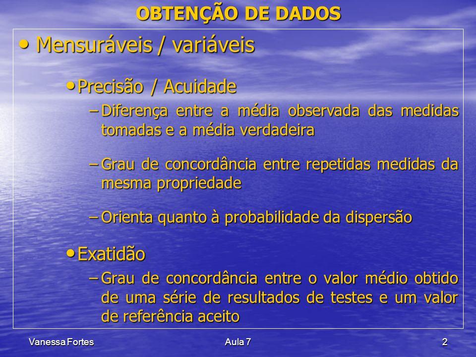 Vanessa FortesAula 72 OBTENÇÃO DE DADOS Mensuráveis / variáveis Mensuráveis / variáveis Precisão / Acuidade Precisão / Acuidade –Diferença entre a méd