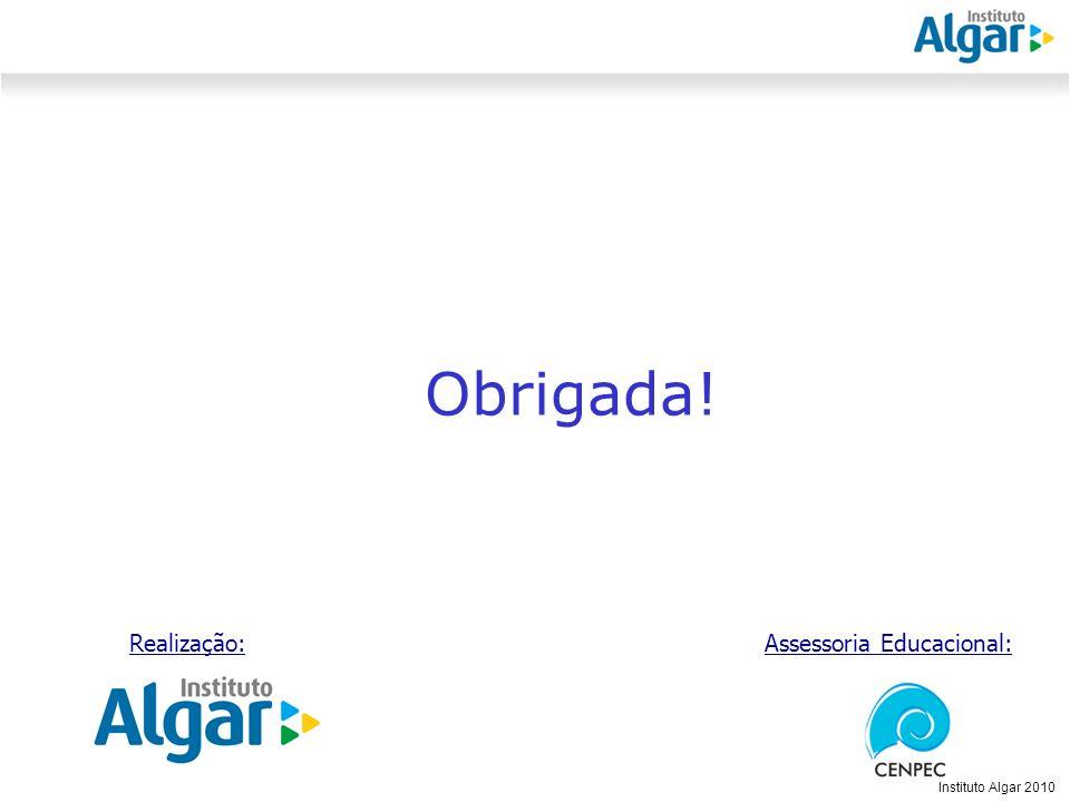 Reunião Gerencial, 20/05/2008 Instituto Algar 2010 Obrigada! Realização:Assessoria Educacional: