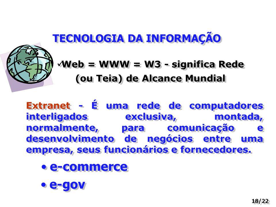 TECNOLOGIA DA INFORMAÇÃO 18/22 Web = WWW = W3 - significa Rede (ou Teia) de Alcance Mundial Extranet - É uma rede de computadores interligados exclusi