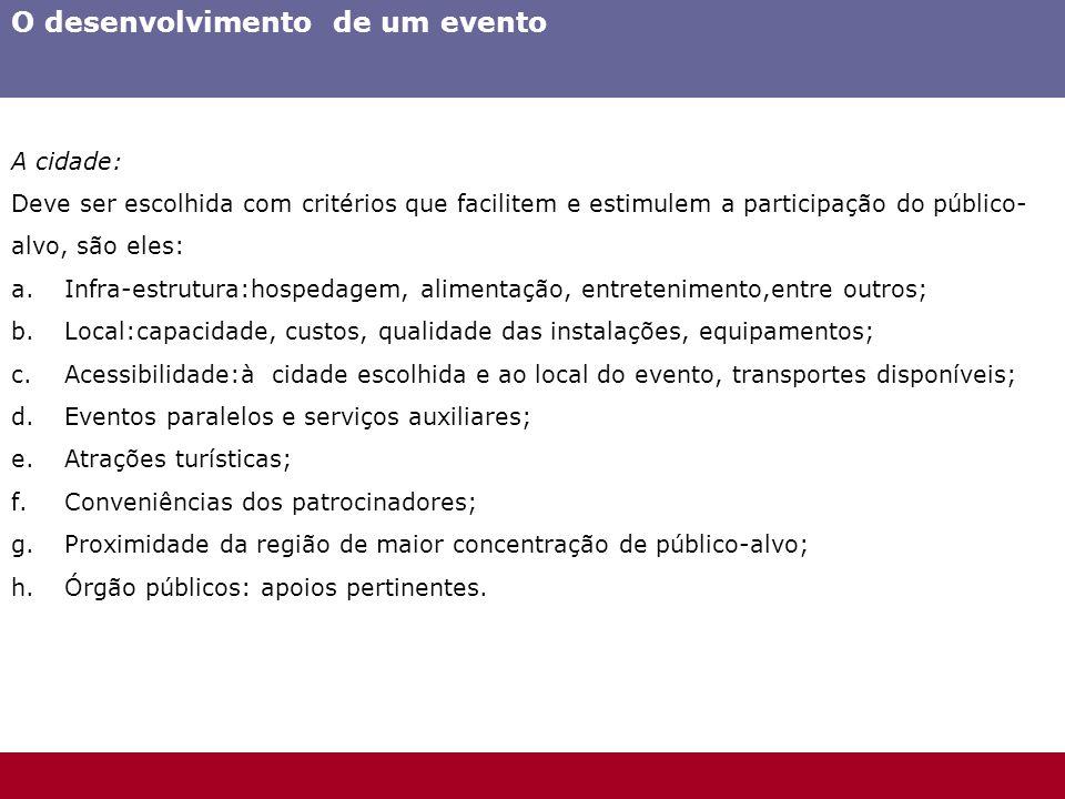O desenvolvimento de um evento A cidade: Deve ser escolhida com critérios que facilitem e estimulem a participação do público- alvo, são eles: a.Infra