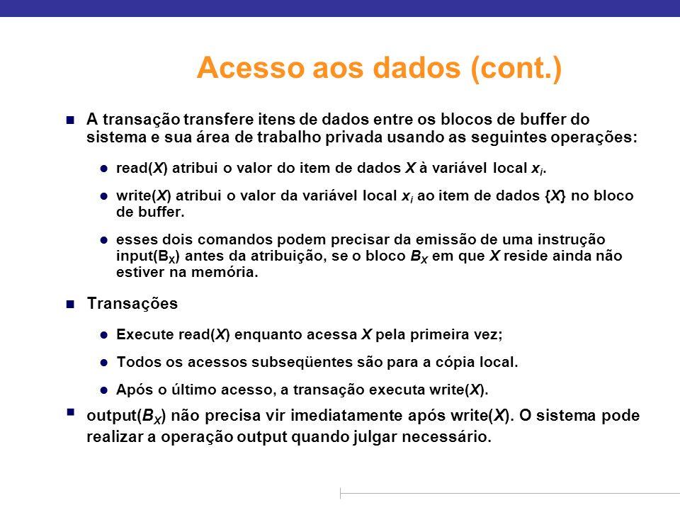 Acesso aos dados (cont.) n A transação transfere itens de dados entre os blocos de buffer do sistema e sua área de trabalho privada usando as seguinte