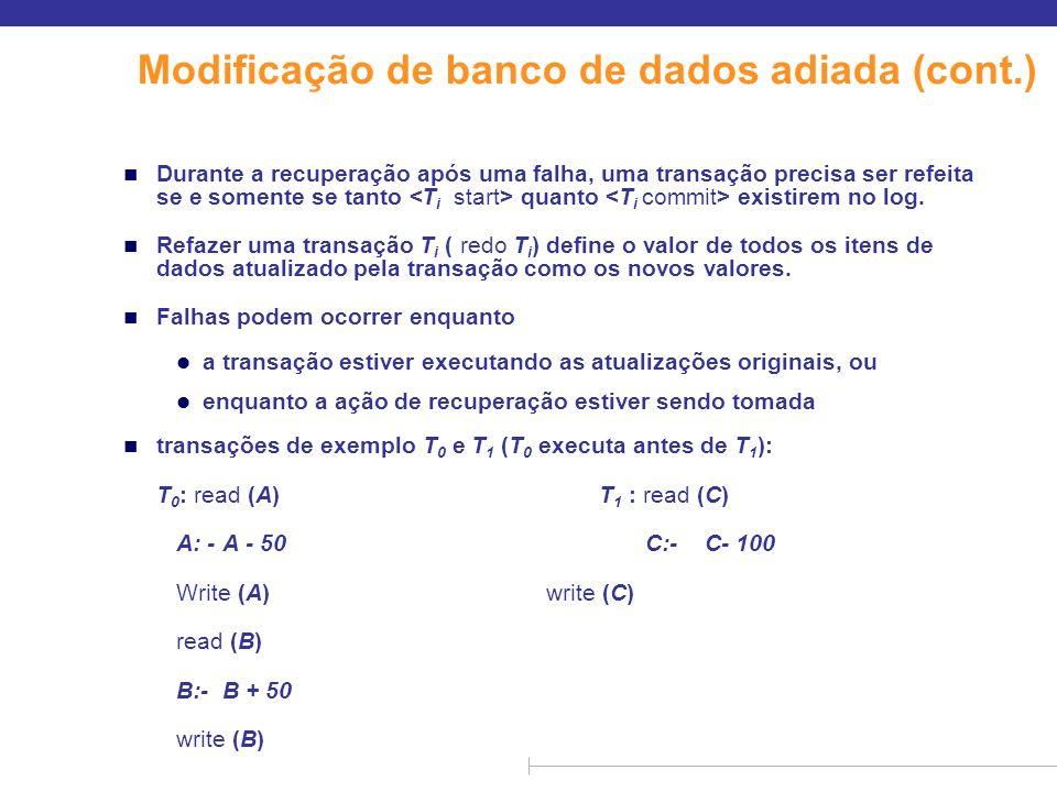 Modificação de banco de dados adiada (cont.) n Durante a recuperação após uma falha, uma transação precisa ser refeita se e somente se tanto quanto ex