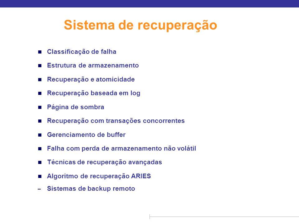n Classificação de falha n Estrutura de armazenamento n Recuperação e atomicidade n Recuperação baseada em log n Página de sombra n Recuperação com tr