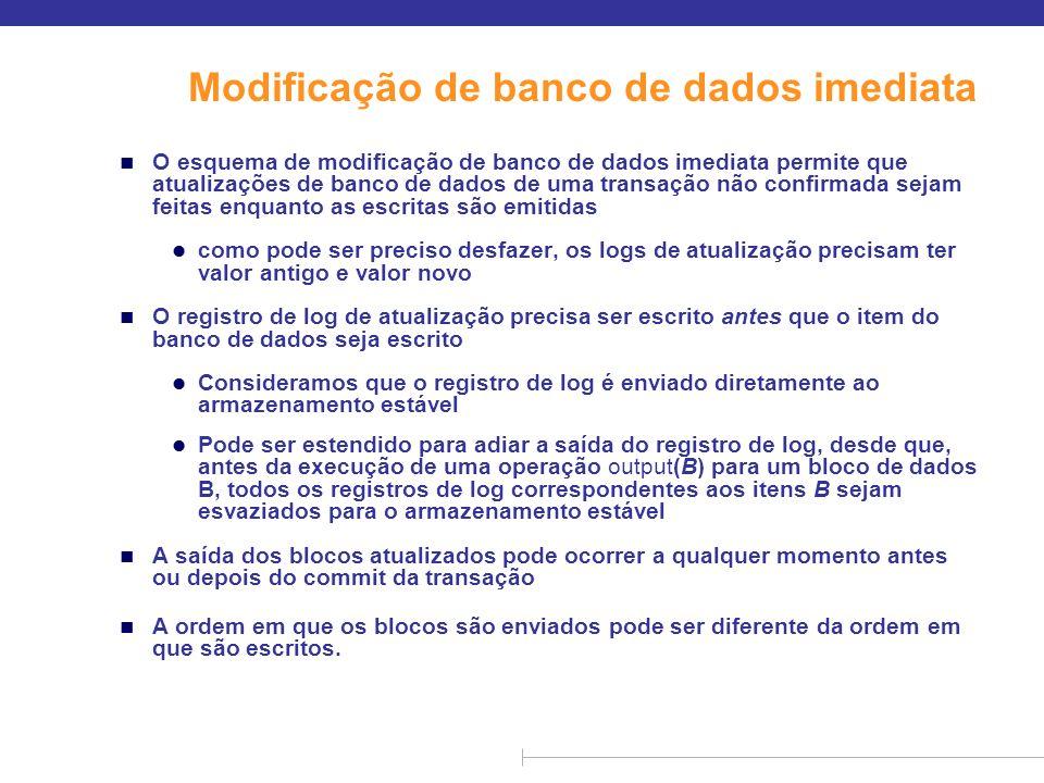 Modificação de banco de dados imediata n O esquema de modificação de banco de dados imediata permite que atualizações de banco de dados de uma transaç