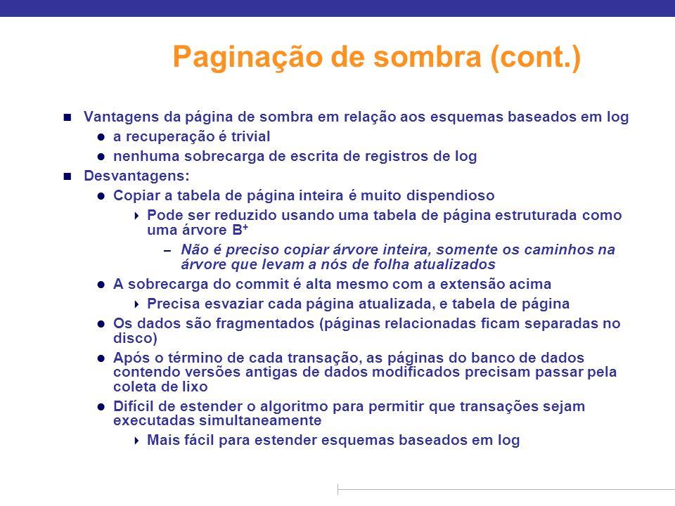 Paginação de sombra (cont.) n Vantagens da página de sombra em relação aos esquemas baseados em log l a recuperação é trivial l nenhuma sobrecarga de