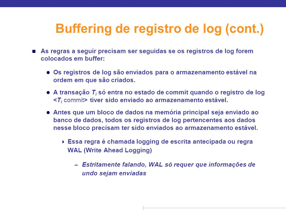 Buffering de registro de log (cont.) n As regras a seguir precisam ser seguidas se os registros de log forem colocados em buffer: l Os registros de lo