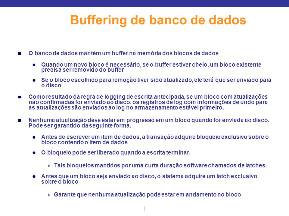 Buffering de banco de dados n O banco de dados mantém um buffer na memória dos blocos de dados l Quando um novo bloco é necessário, se o buffer estive