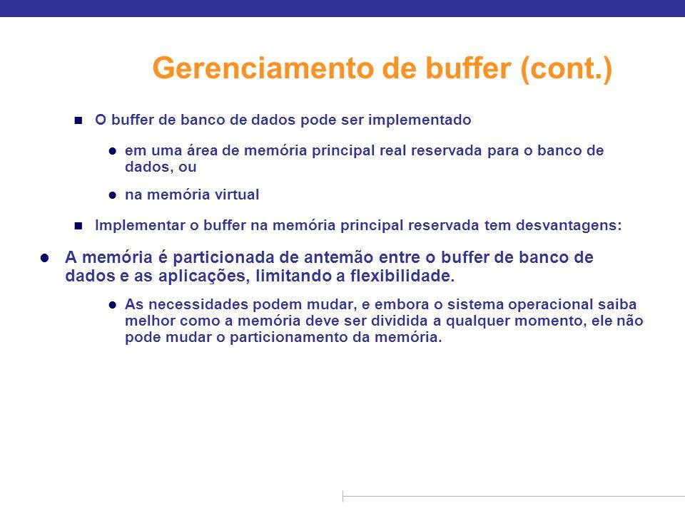 Gerenciamento de buffer (cont.) n Os buffers de banco de dados geralmente são implementados na memória virtual apesar de algumas desvantagens: l Quando o sistema operacional precisa expulsar uma página que foi modificada, para criar espaço para outra página, a página é escrita no espaço de swap no disco.