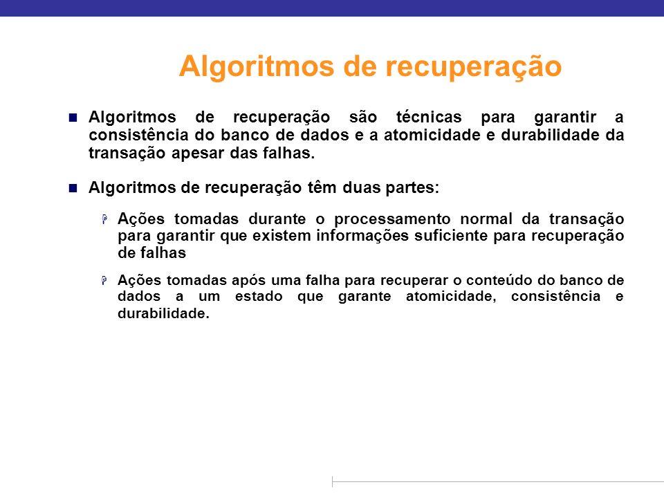 Algoritmos de recuperação n Algoritmos de recuperação são técnicas para garantir a consistência do banco de dados e a atomicidade e durabilidade da tr
