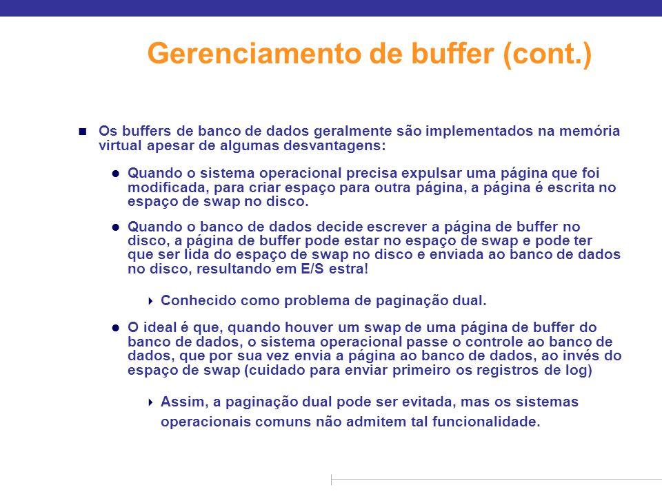 Gerenciamento de buffer (cont.) n Os buffers de banco de dados geralmente são implementados na memória virtual apesar de algumas desvantagens: l Quand