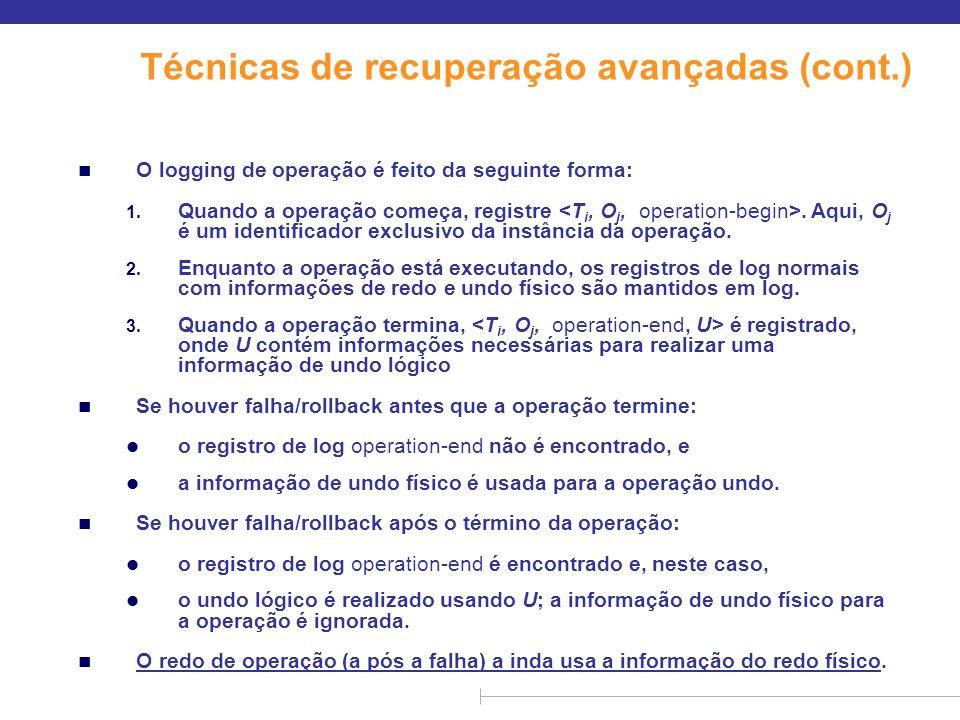 Técnicas de recuperação avançadas (cont.) n O logging de operação é feito da seguinte forma: 1. Quando a operação começa, registre. Aqui, O j é um ide