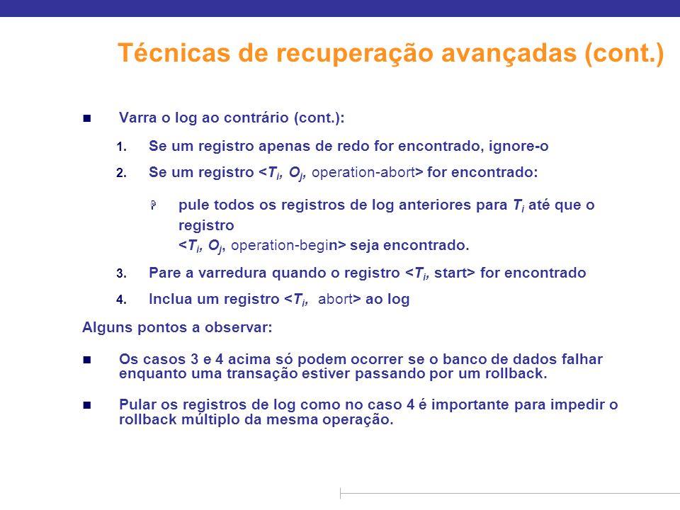 Técnicas de recuperação avançadas (cont.) n Varra o log ao contrário (cont.): 1. Se um registro apenas de redo for encontrado, ignore-o 2. Se um regis