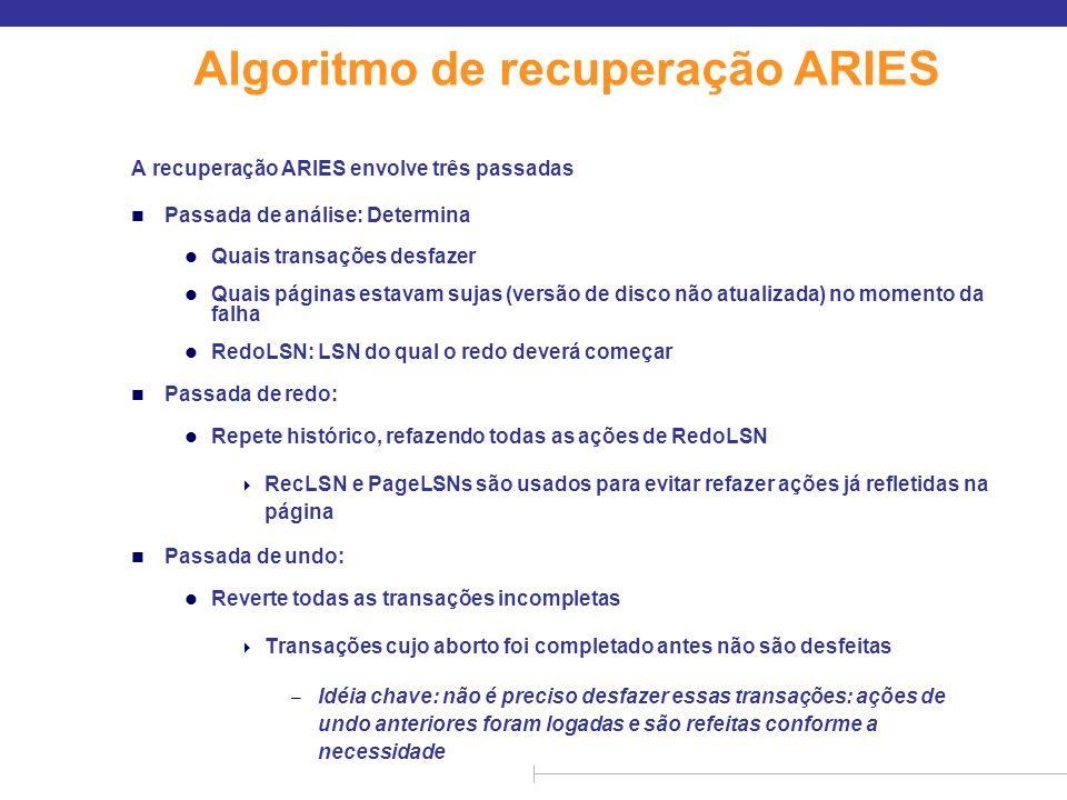 Algoritmo de recuperação ARIES A recuperação ARIES envolve três passadas n Passada de análise: Determina l Quais transações desfazer l Quais páginas e