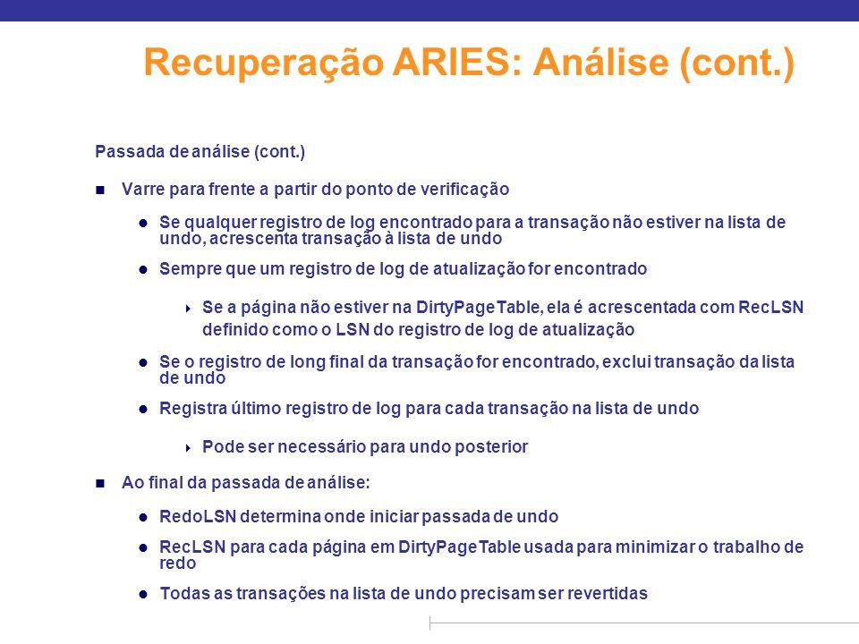 Recuperação ARIES: Análise (cont.) Passada de análise (cont.) n Varre para frente a partir do ponto de verificação l Se qualquer registro de log encon