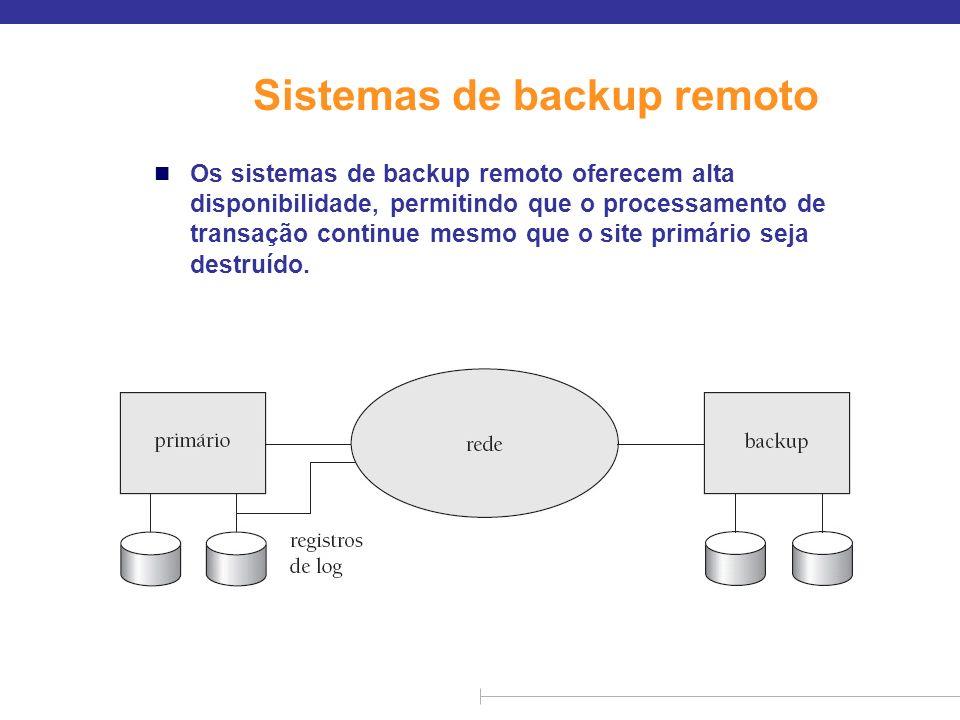 Sistemas de backup remoto (cont.) n Detecção de falha: o site de backup precisa detectar quando o site primário falhou l para distinguir a falha do site primário da falha do enlace, mantenha vários links de comunicação entre o site primário e o backup remoto.