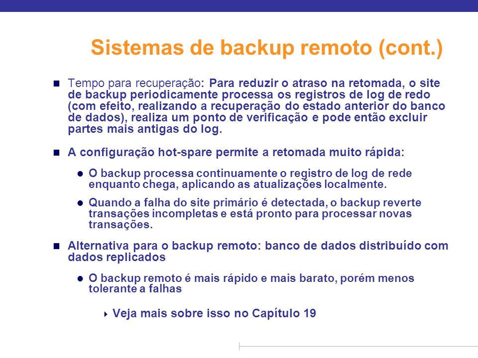 Sistemas de backup remoto (cont.) n Garante a durabilidade das atualizações adiando o commit da transação até que a atualização seja registrada no backup; evite esse atraso permitindo menores graus de durabilidade.