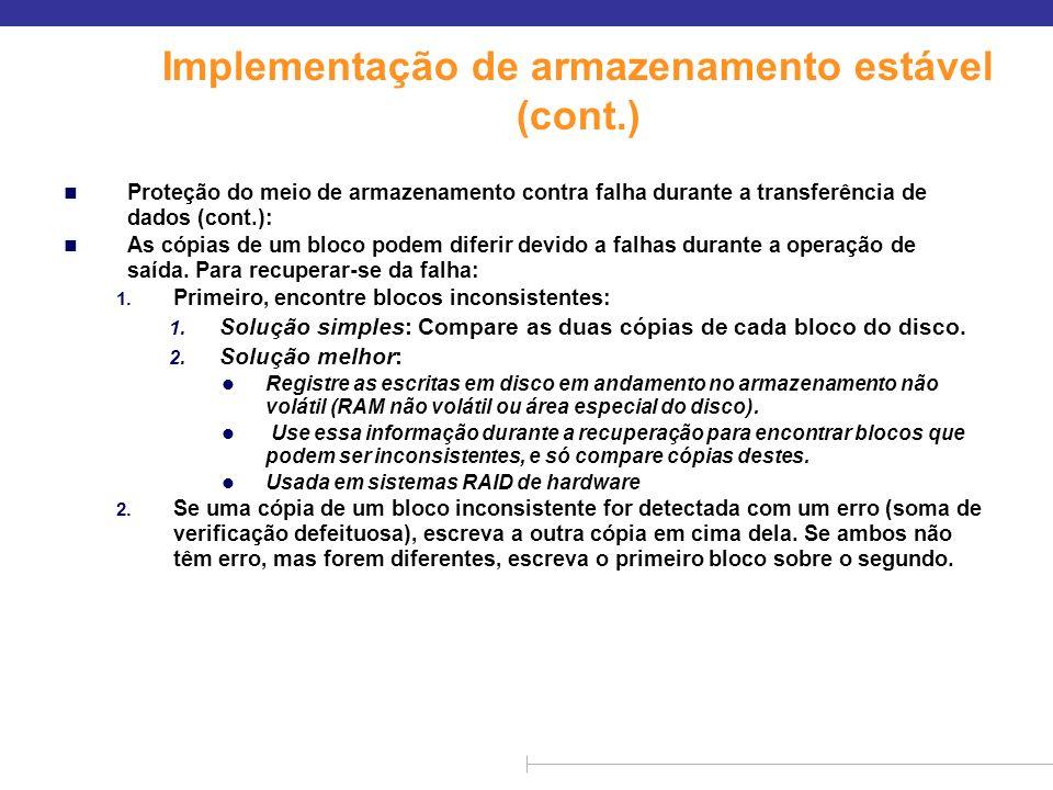 Implementação de armazenamento estável (cont.) n Proteção do meio de armazenamento contra falha durante a transferência de dados (cont.): n As cópias