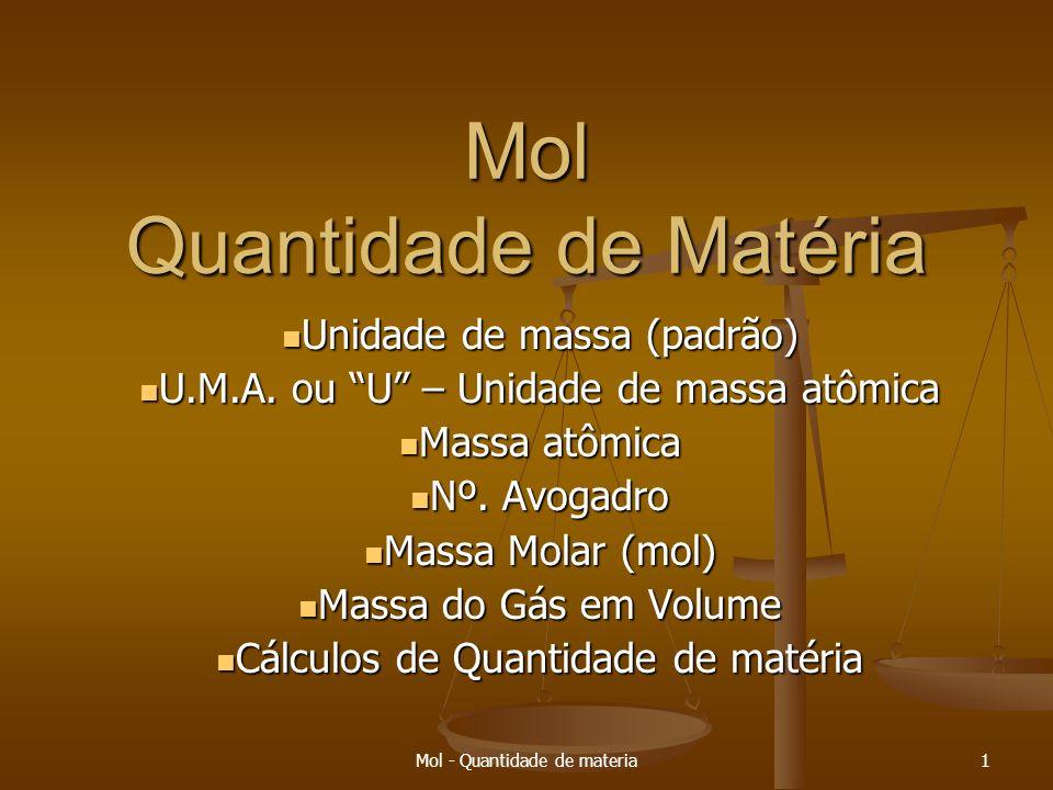 Mol - Quantidade de materia1 Mol Quantidade de Matéria Unidade de massa (padrão) Unidade de massa (padrão) U.M.A.