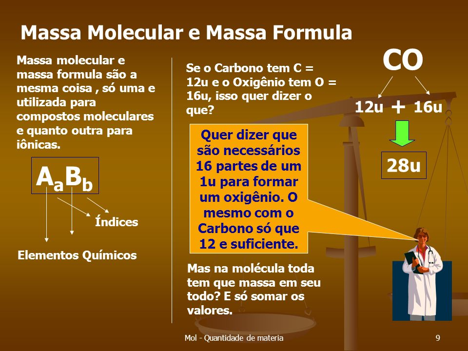 Mol - Quantidade de materia9 Massa Molecular e Massa Formula Massa molecular e massa formula são a mesma coisa, só uma e utilizada para compostos moleculares e quanto outra para iônicas.